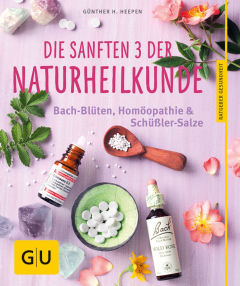 Günther H. Heepen, Die sanften 3 der Naturheilkunde, GU, Bachblüten, Globuli, Schüssler, Homöopathie